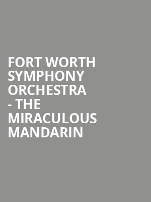 Fort Worth Symphony Orchestra - The Miraculous Mandarin at Bass Performance Hall